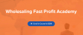 Wholesaling Fast Profit Academy – The Young REI